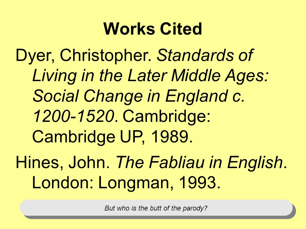 Works Cited Dyer, Christopher. Standards of Living in the Later Middle Ages: Social Change in England c. 1200-1520. Cambridge: Cambridge UP, 1989. Hin