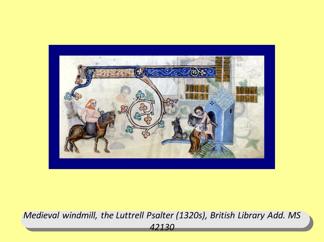 Medieval windmill, the Luttrell Psalter (1320s), British Library Add. MS 42130