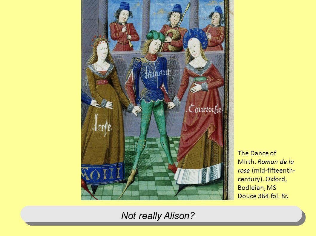 Not really Alison? The Dance of Mirth. Roman de la rose (mid-fifteenth- century). Oxford, Bodleian, MS Douce 364 fol. 8r.