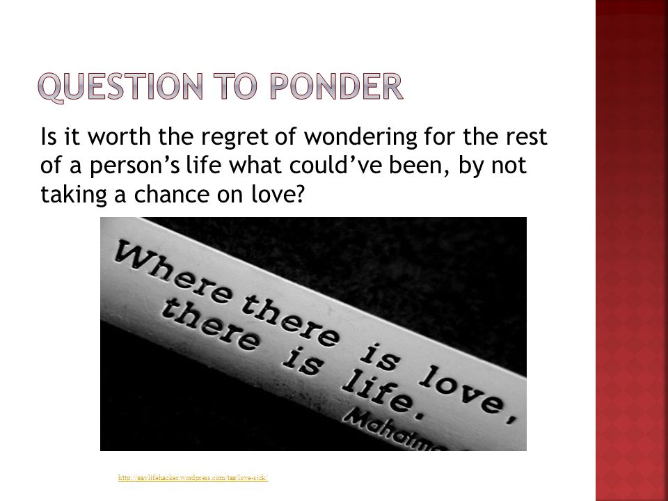 Is it worth the regret of wondering for the rest of a persons life what couldve been, by not taking a chance on love? http://gaylifehacker.wordpress.c