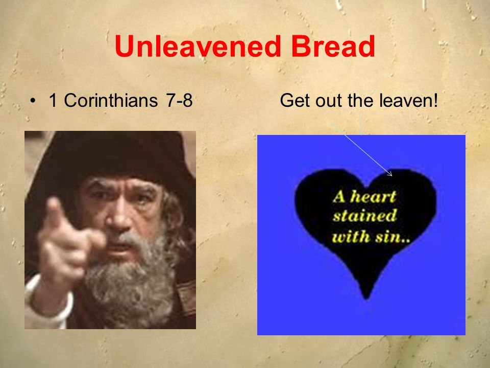 Unleavened Bread 1 Corinthians 7-8Get out the leaven!