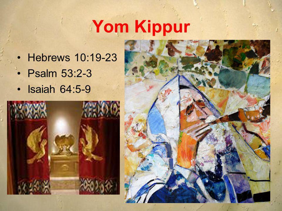 Yom Kippur Hebrews 10:19-23 Psalm 53:2-3 Isaiah 64:5-9
