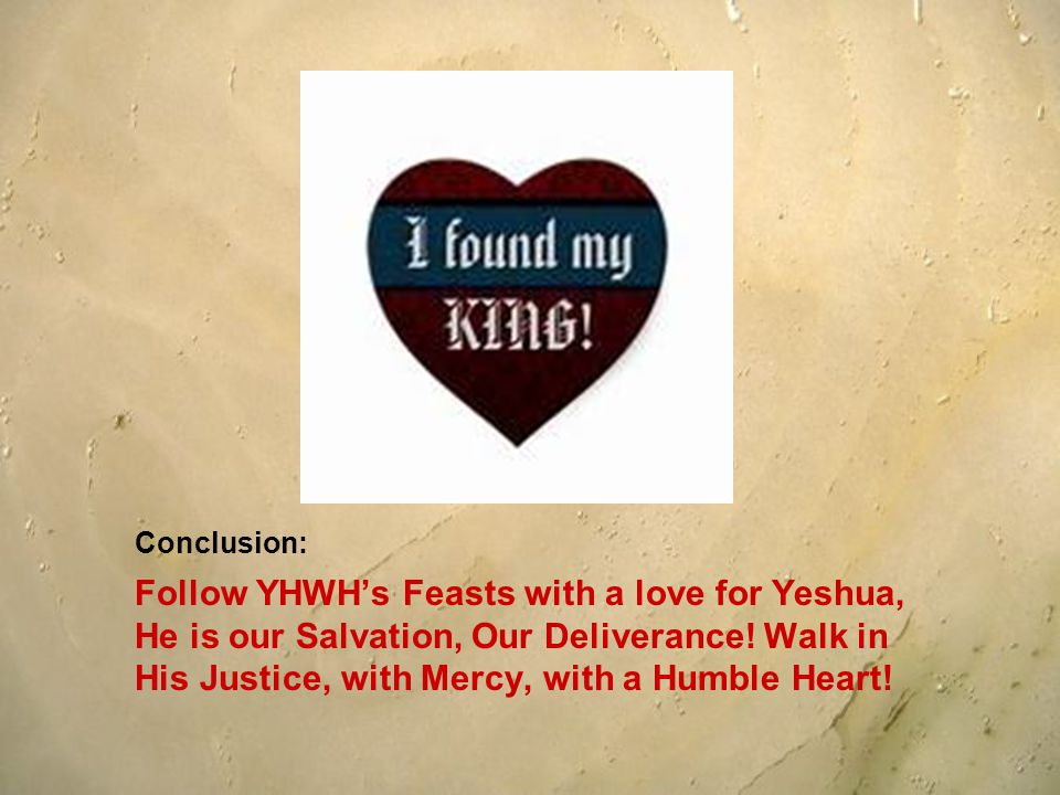 Conclusion: Follow YHWHs Feasts with a love for Yeshua, He is our Salvation, Our Deliverance.