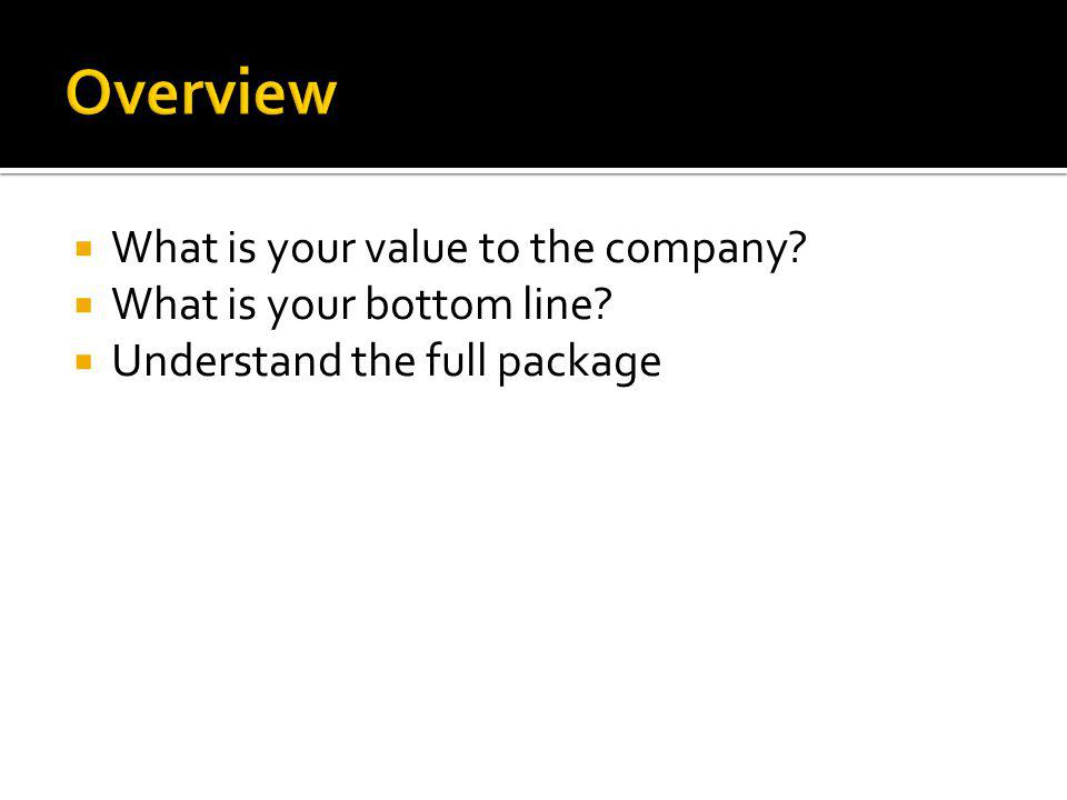 What is your value to the company? What is your bottom line? Understand the full package