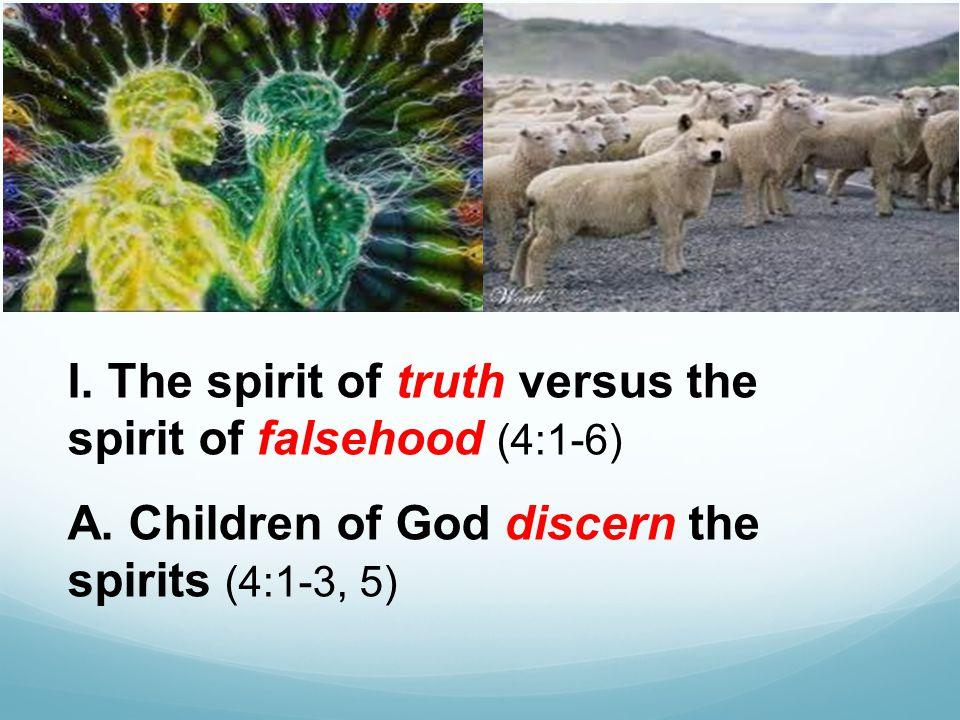 I. The spirit of truth versus the spirit of falsehood (4:1-6) A.