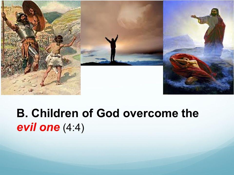 B. Children of God overcome the evil one (4:4)