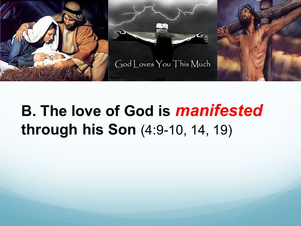 B. The love of God is manifested through his Son (4:9-10, 14, 19)