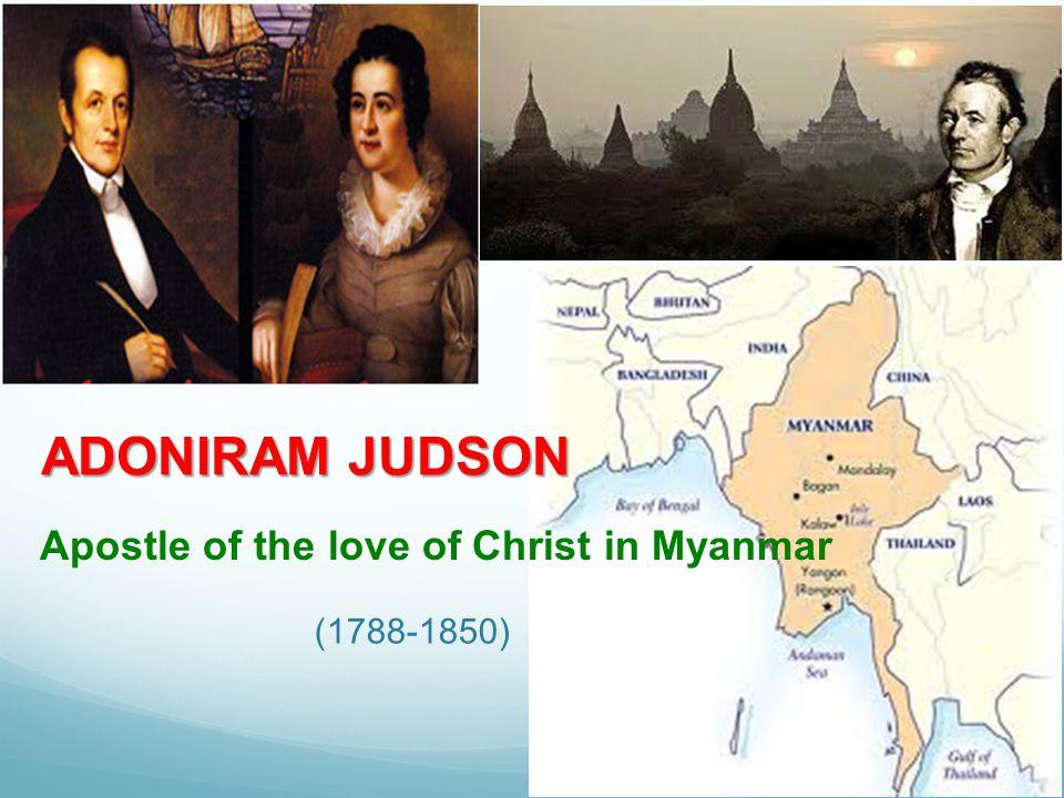 ADONIRAM JUDSON Apostle of the love of Christ in Myanmar (1788-1850)