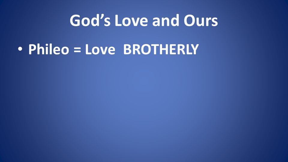 Phileo = Love BROTHERLY