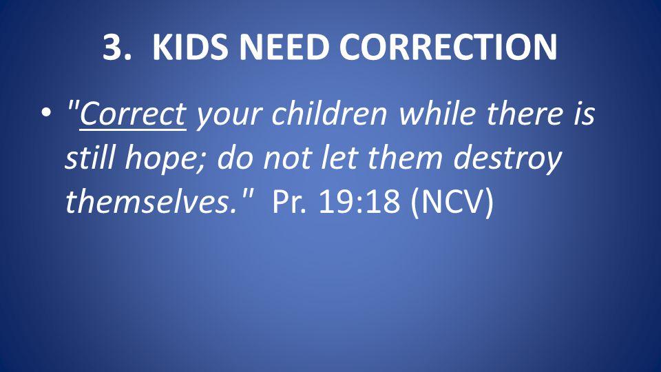 3. KIDS NEED CORRECTION