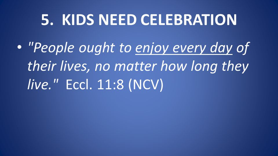 5. KIDS NEED CELEBRATION