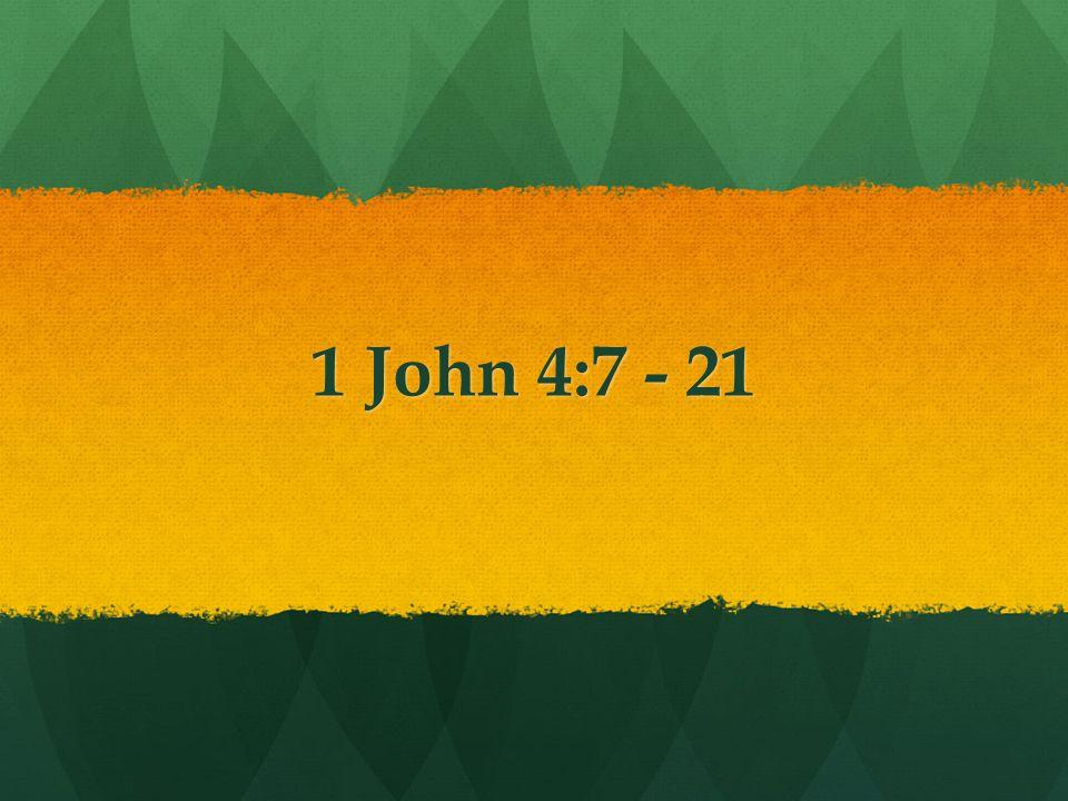 1 John 4:7 - 21