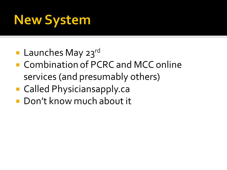 Launches May 23 rd Combination of PCRC and MCC online services (and presumably others) Called Physiciansapply.ca Dont know much about it