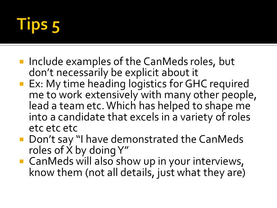 Include examples of the CanMeds roles, but dont necessarily be explicit about it Ex: My time heading logistics for GHC required me to work extensively