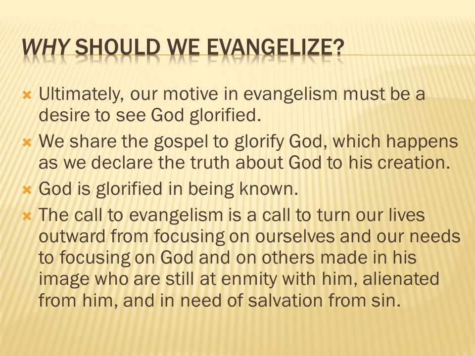 Ultimately, our motive in evangelism must be a desire to see God glorified.