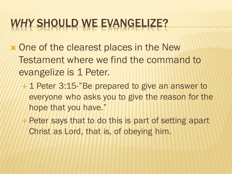 One of the clearest places in the New Testament where we find the command to evangelize is 1 Peter.