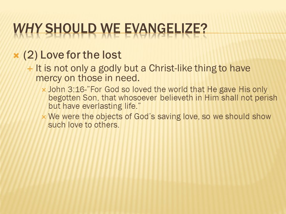 (2) Love for the lost It is not only a godly but a Christ-like thing to have mercy on those in need.