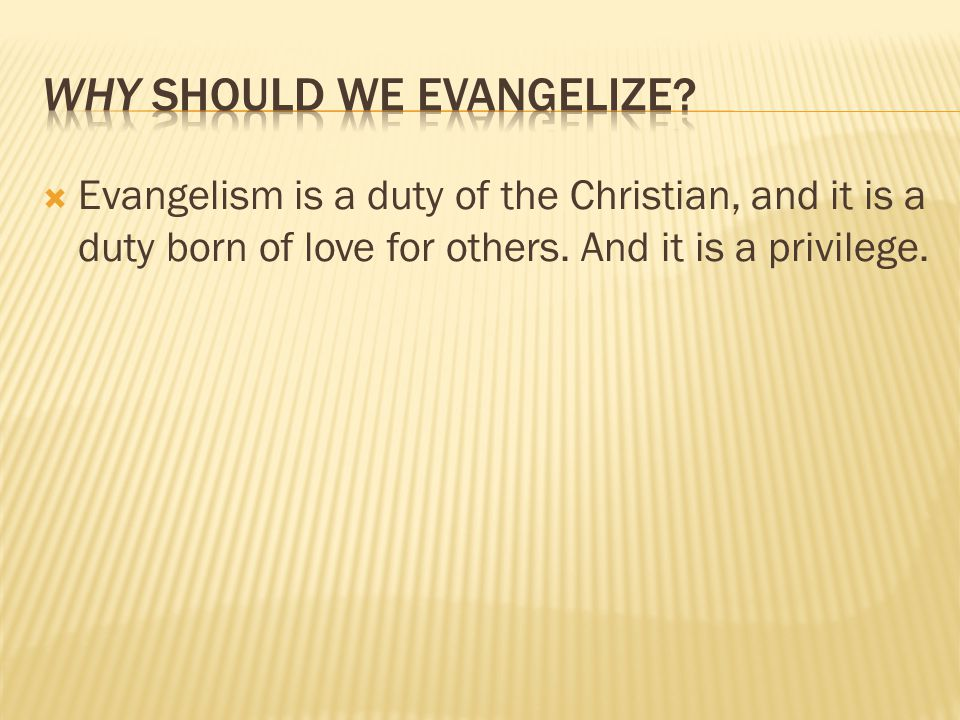 Evangelism is a duty of the Christian, and it is a duty born of love for others.