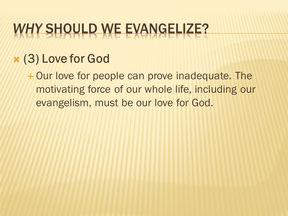 (3) Love for God Our love for people can prove inadequate.