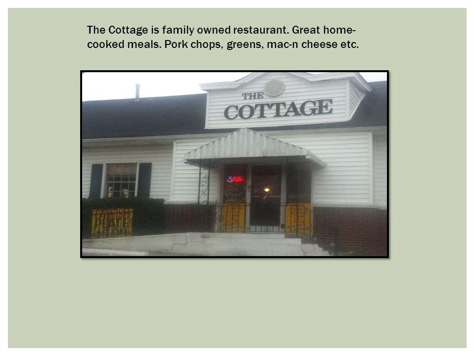 The Cottage is family owned restaurant. Great home- cooked meals.