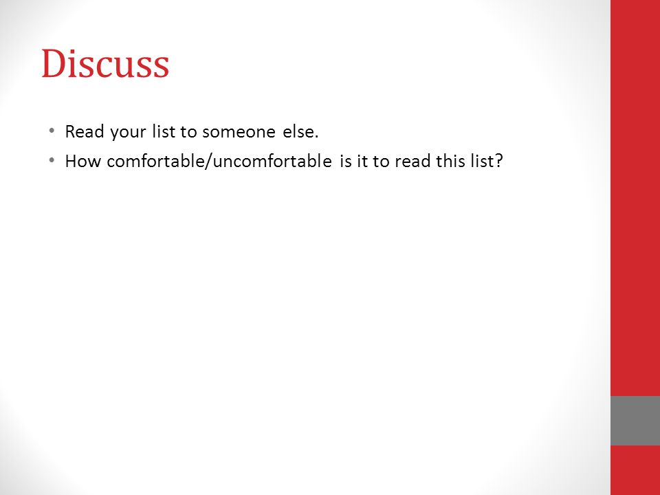 Discuss Read your list to someone else. How comfortable/uncomfortable is it to read this list?