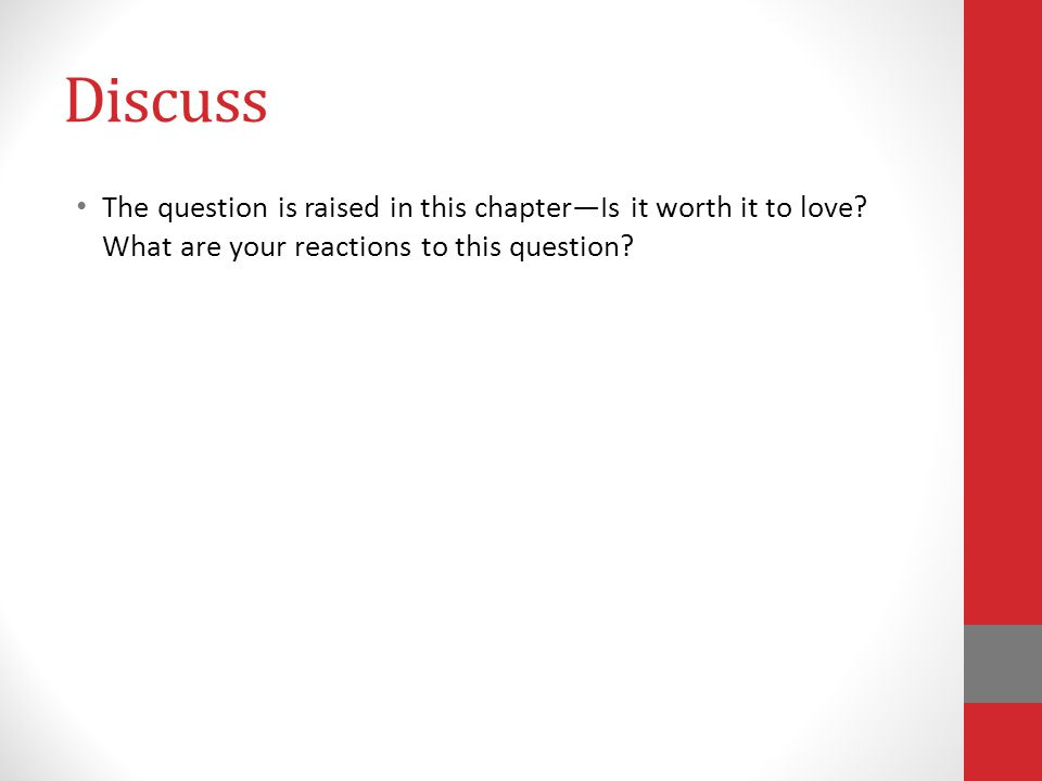 Discuss The question is raised in this chapterIs it worth it to love.