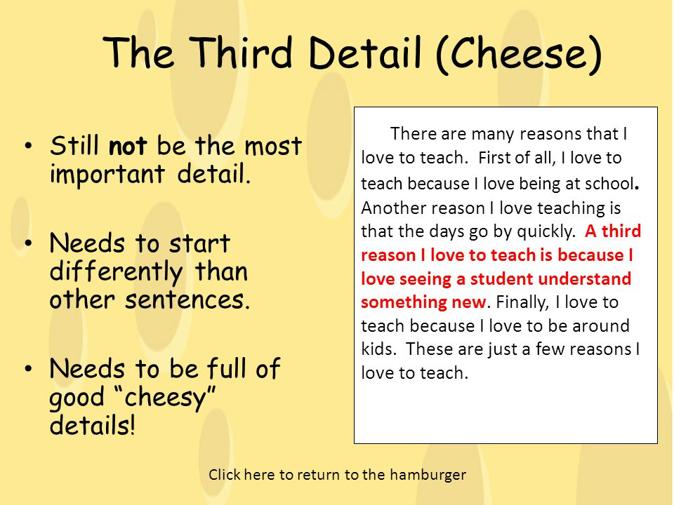 The Third Detail (Cheese) Still not be the most important detail. Needs to start differently than other sentences. Needs to be full of good cheesy det