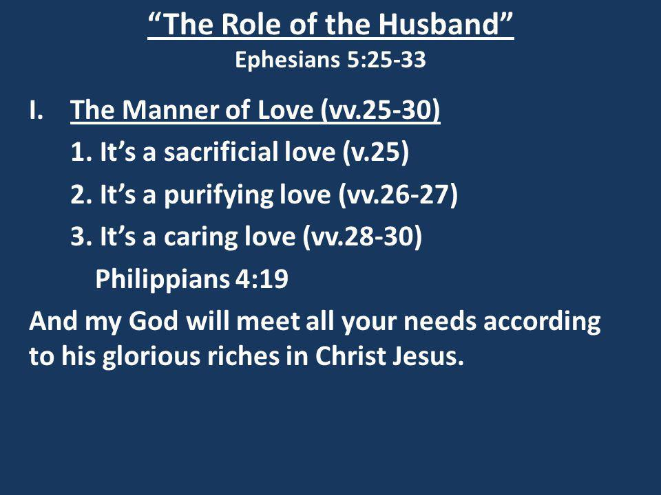 The Role of the Husband Ephesians 5:25-33 I.The Manner of Love (vv.25-30) 1.
