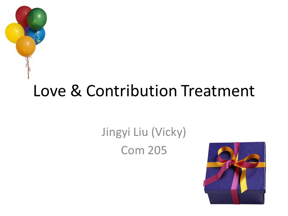 Love & Contribution Treatment Jingyi Liu (Vicky) Com 205