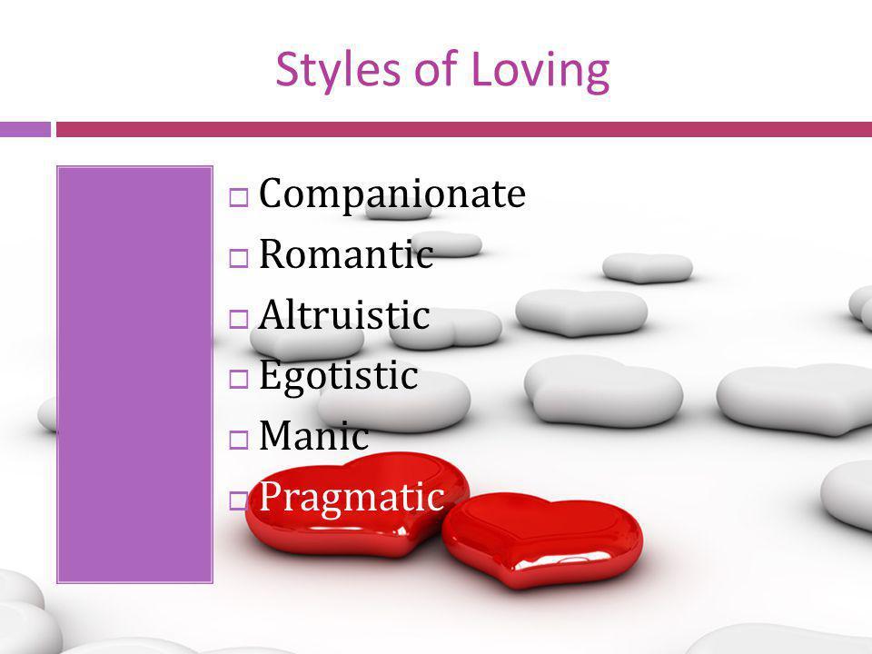 Styles of Loving Companionate Romantic Altruistic Egotistic Manic Pragmatic