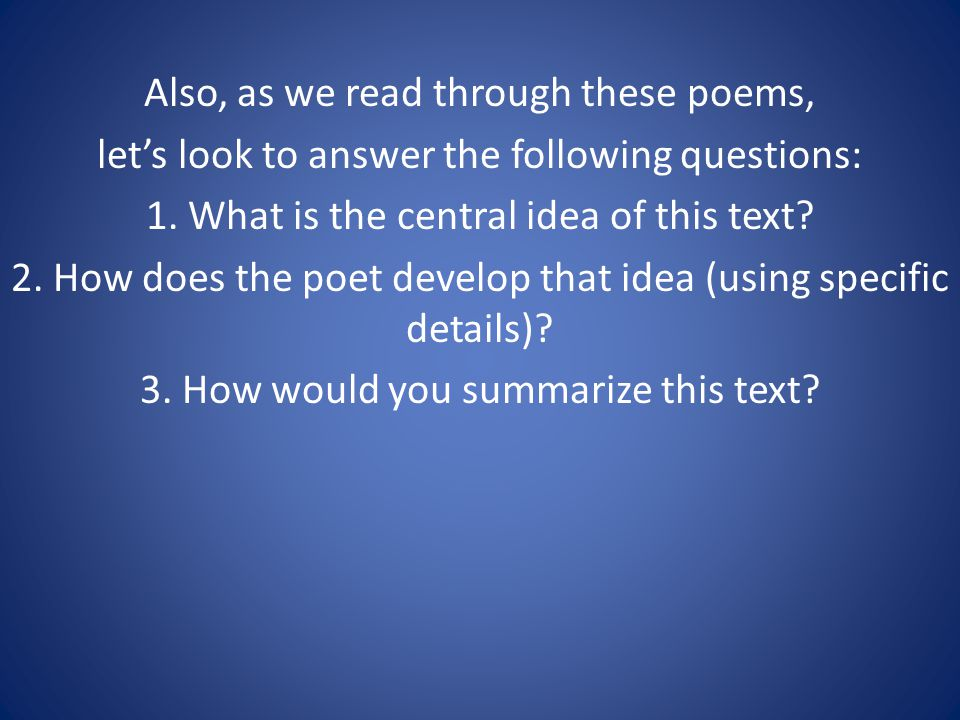Also, as we read through these poems, lets look to answer the following questions: 1.