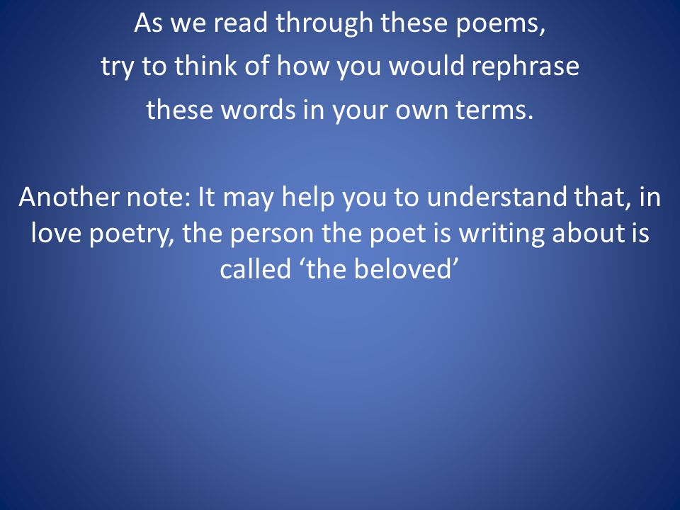 As we read through these poems, try to think of how you would rephrase these words in your own terms.