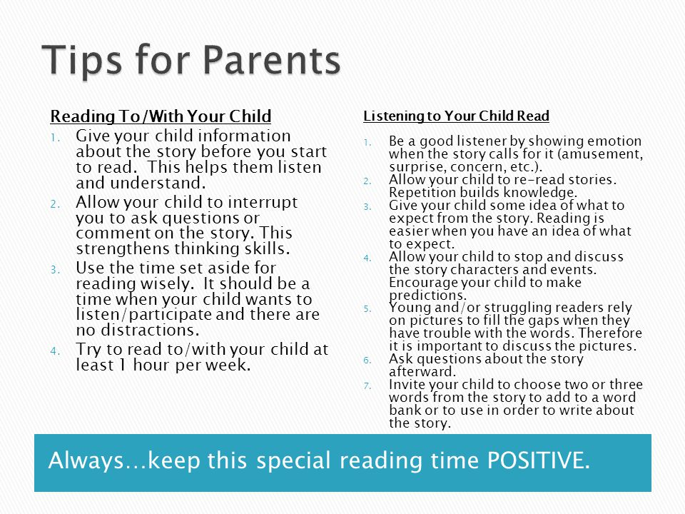 Always…keep this special reading time POSITIVE. Reading To/With Your Child 1.