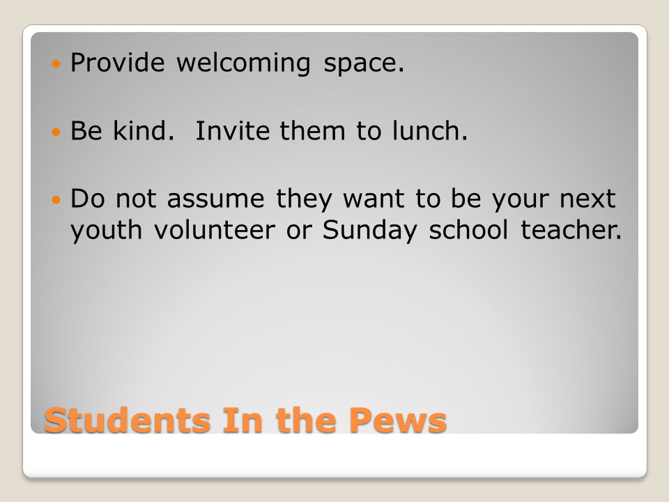 Students In the Pews Provide welcoming space. Be kind.