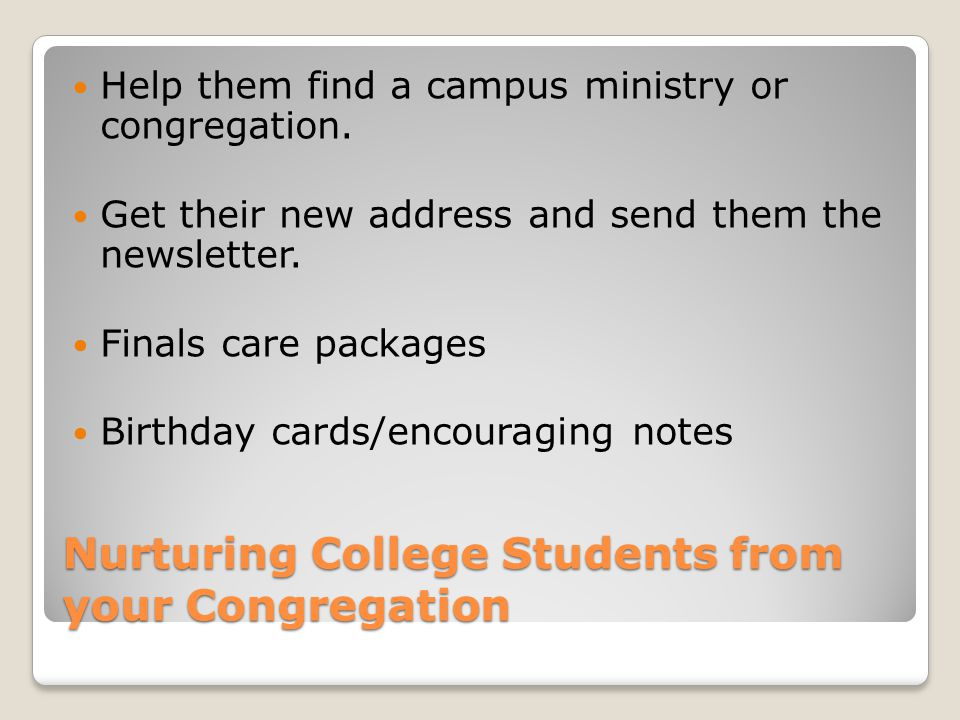 Nurturing College Students from your Congregation Help them find a campus ministry or congregation.