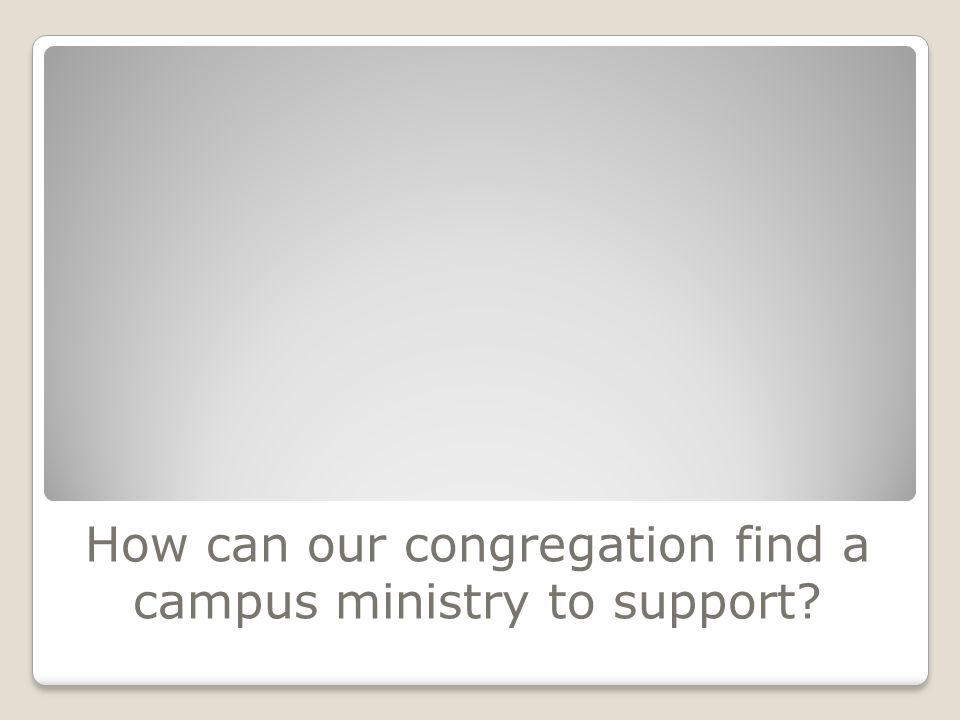 How can our congregation find a campus ministry to support