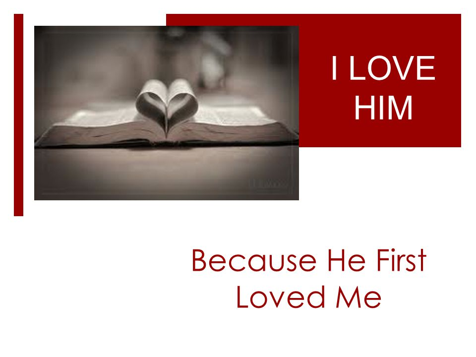I know the Source of Love Because He First Loved Me -