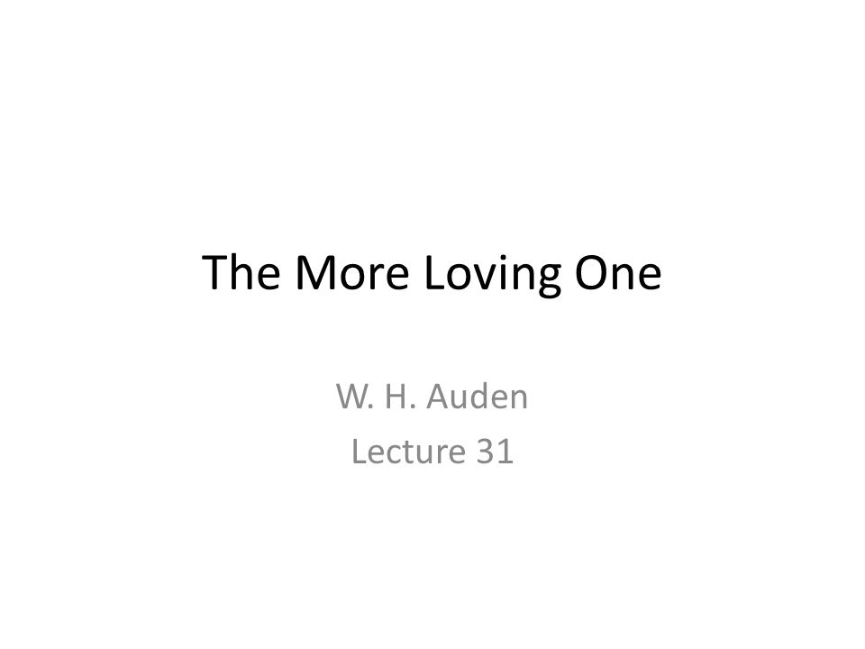The More Loving One W. H. Auden Lecture 31