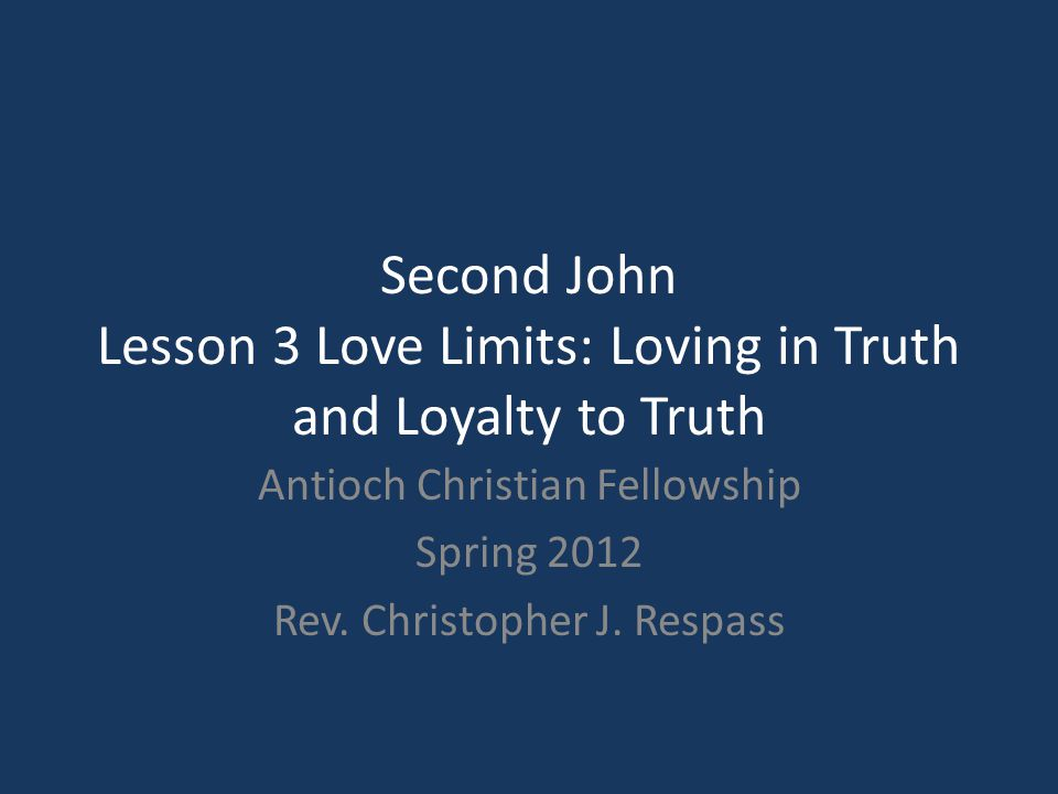Love Limits: Loving in Truth & Loyalty to Truth (2 John 5-8) D.