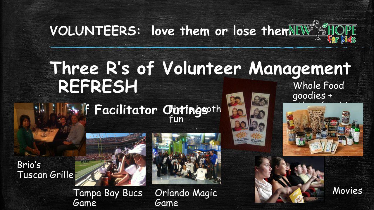 VOLUNTEERS: love them or lose them Three Rs of Volunteer Management REFRESH Grief Facilitator Outings Tampa Bay Bucs Game Orlando Magic Game Brios Tus