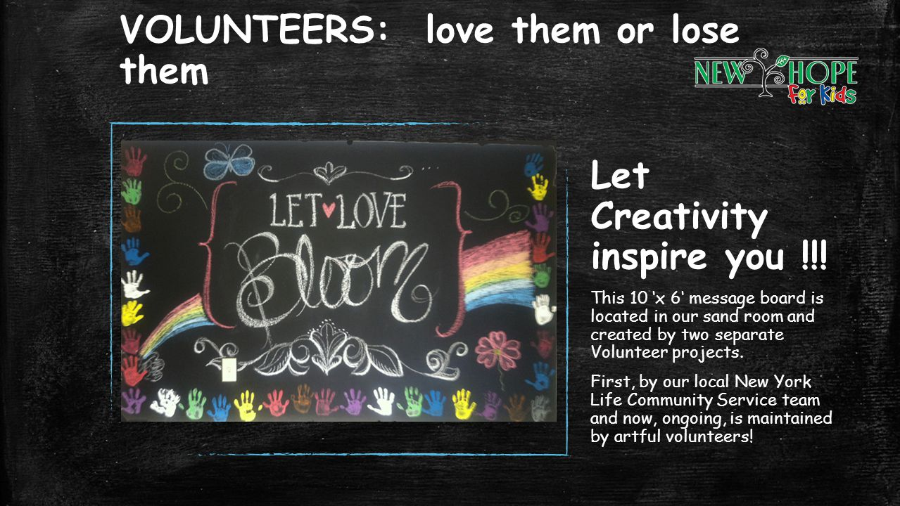 VOLUNTEERS: love them or lose them Let Creativity inspire you !!! This 10 x 6 message board is located in our sand room and created by two separate Vo