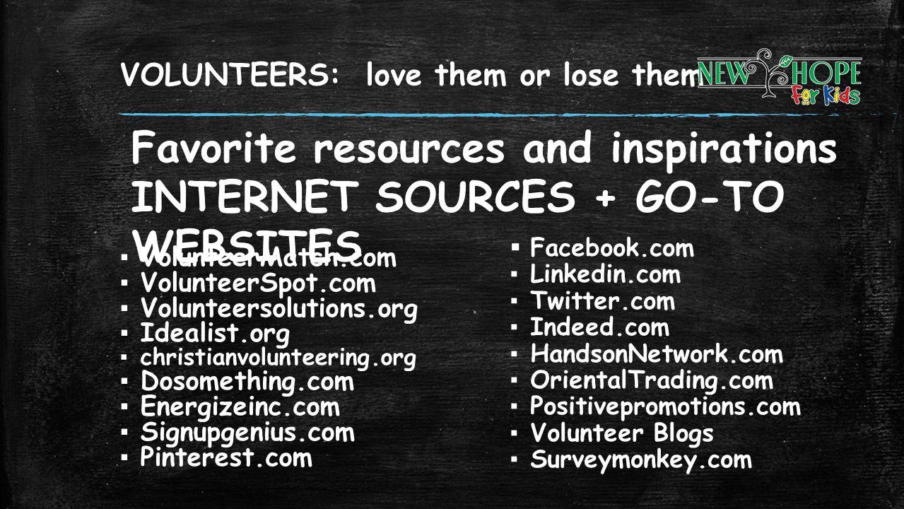 VOLUNTEERS: love them or lose them VolunteerMatch.com VolunteerSpot.com Volunteersolutions.org Idealist.org christianvolunteering.org Dosomething.com