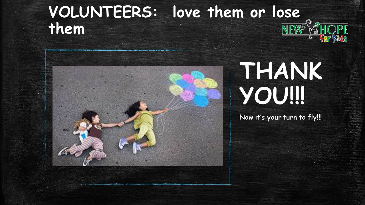 VOLUNTEERS: love them or lose them THANK YOU!!! Now its your turn to fly!!!