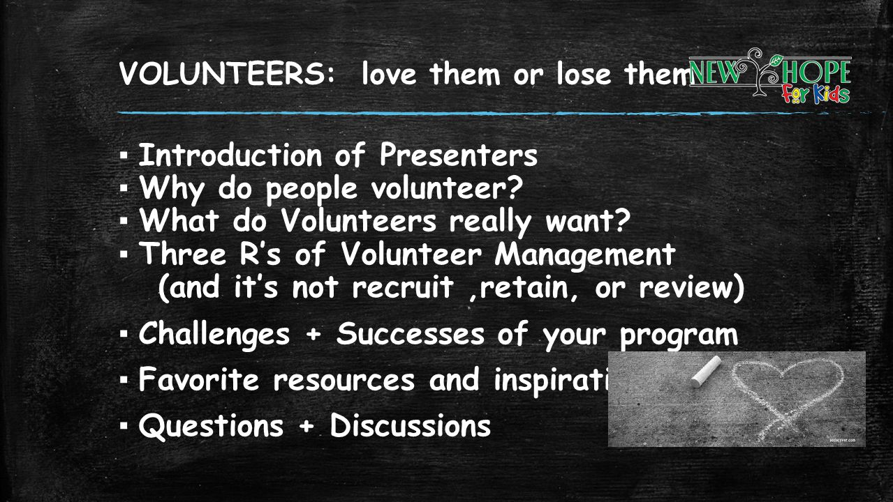 VOLUNTEERS: love them or lose them Introduction of Presenters Why do people volunteer? What do Volunteers really want? Three Rs of Volunteer Managemen