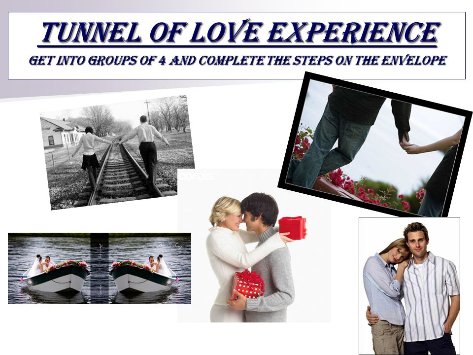 Tunnel Of Love Experience Get into groups of 4 and complete the steps on the envelope