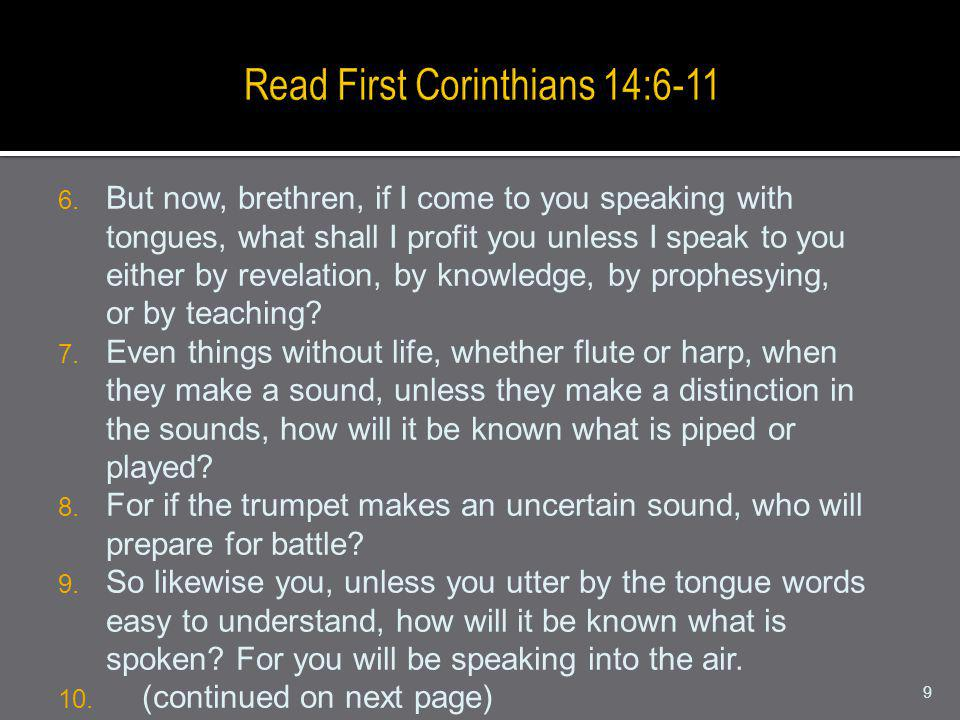 6. But now, brethren, if I come to you speaking with tongues, what shall I profit you unless I speak to you either by revelation, by knowledge, by pro