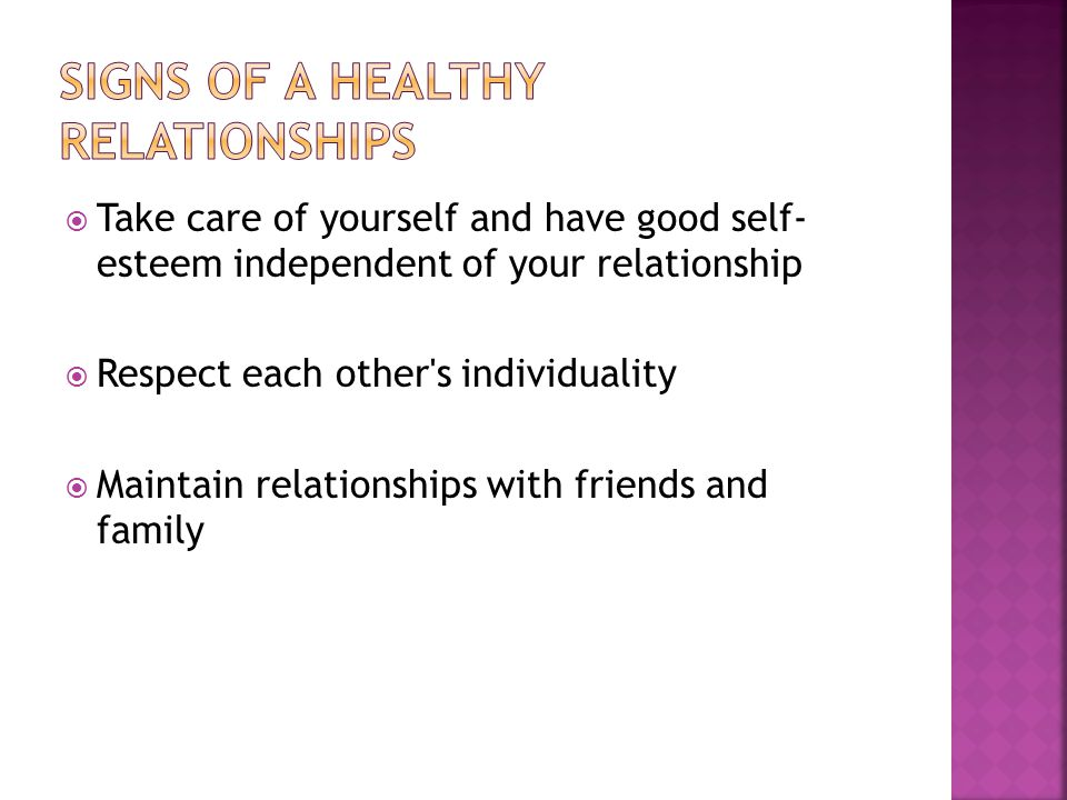 Take care of yourself and have good self- esteem independent of your relationship Respect each other s individuality Maintain relationships with friends and family