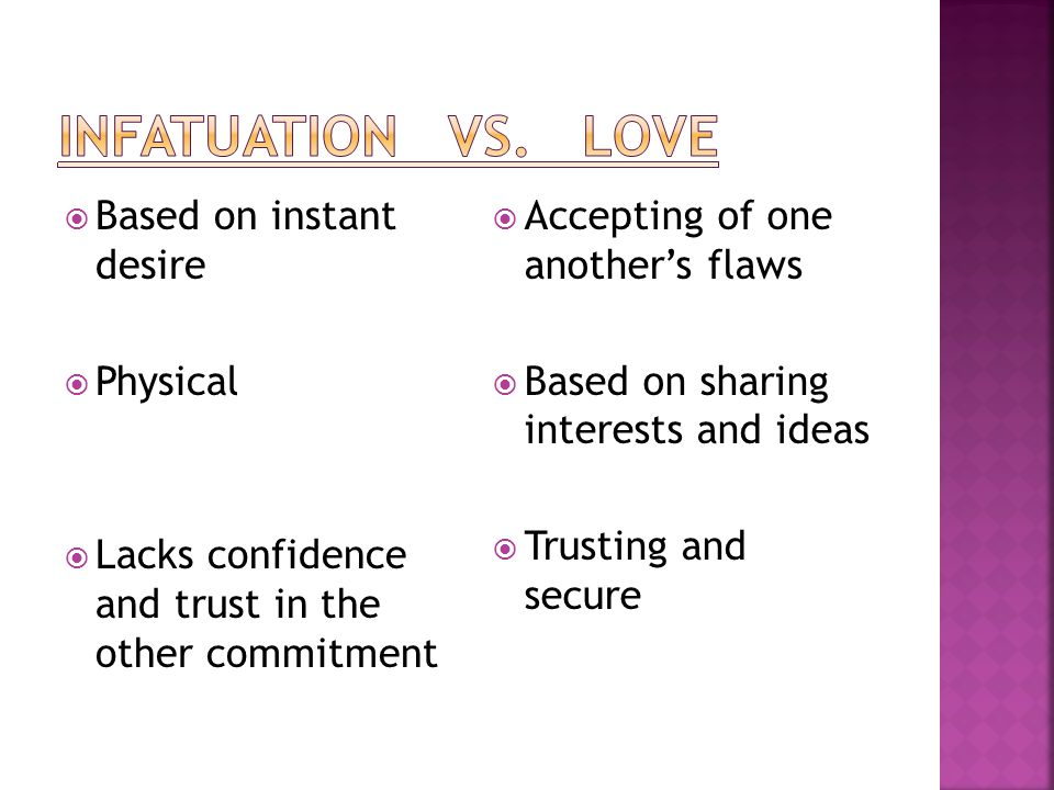 Based on instant desire Physical Lacks confidence and trust in the other commitment Accepting of one anothers flaws Based on sharing interests and ide