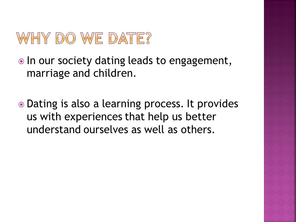 In our society dating leads to engagement, marriage and children.
