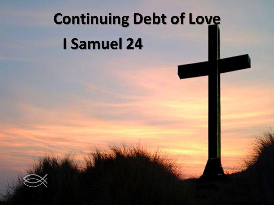 Continuing Debt of Love I Samuel 24